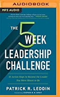 The Five-week Leadership Challenge: 35 Action Steps to Become the Leader You Were Meant to Be