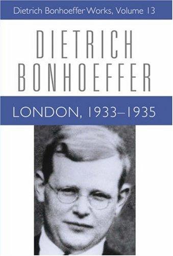 London, 1933-1935 (Dietrich Bonhoeffer Works, Vol. 13) (English Edition)