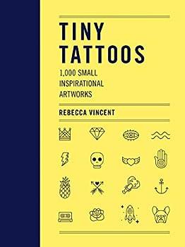 Tiny Tattoos  1,000 Small Inspirational Artworks