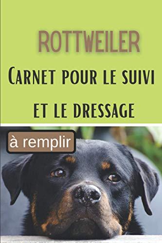 Rottweiler Carnet pour le Suivi et le Dressage: Pour éduquer son Chiot ou son Chien par la Récompense | Cahier de bord d'Entraînement | 80 Fiches noir et blanc | Couverture avec photo d'un Rottweiler