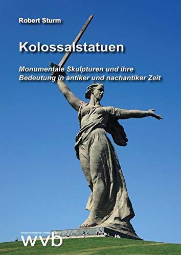 Kolossalstatuen: Monumentale Skulpturen und ihre Bedeutung in antiker und nachantiker Zeit