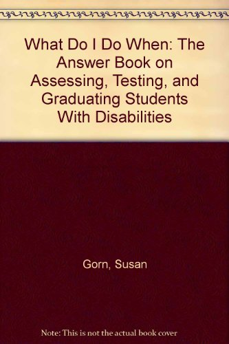 What Do I Do When: The Answer Book on Assessing, Testing, and Graduating Students With Disabilities