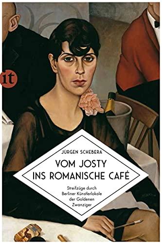 Vom Josty ins Romanische Café: Streifzüge durch Berliner Künstlerlokale der Goldenen Zwanziger (insel taschenbuch)