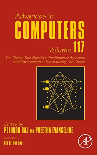 The Digital Twin Paradigm for Smarter Systems and Environments: The Industry Use Cases (Volume 117) (Advances in Computers, Volume 117)