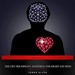 The Life Triumphant - Mastering the Heart and Mind                   By:                                                                                                                                 James Allen                               Narrated by:                                                                                                                                 Josh Ryan                      Length: 1 hr and 49 mins     2 ratings     Overall 4.5