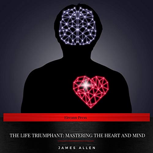The Life Triumphant - Mastering the Heart and Mind audiobook cover art