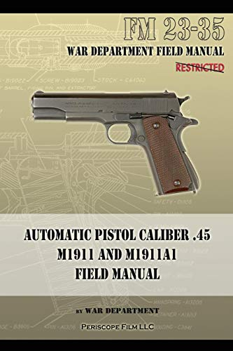 Automatic Pistol Caliber .45 M1911 and M1911A1 Field Manual: FM 23-35