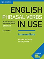 English Phrasal Verbs in Use Intermediate Book with Answers: Vocabulary Reference and Practice (Vocabulary in Use)