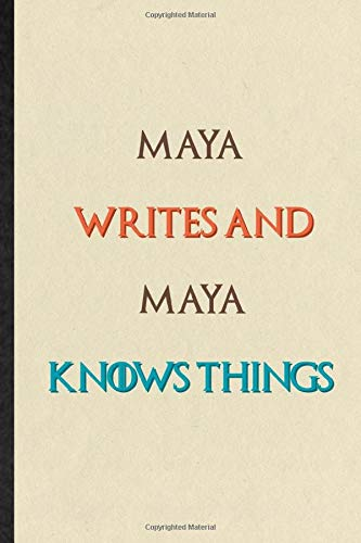 Maya Writes And Maya Knows Things: Practical Blank Lined Notebook/ Journal For Personalized First Name, Custom Tailor, Inspirational Saying Unique Special Birthday Gift Idea Fun Useful Cuteness