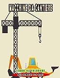 Macchine da cantiere Libro da colorare per bambini 3-9 anni: Pagina da colorare escavatore trattore e altri veicoli da costruzione per bambino ragazza e ragazzo