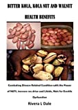 BITTER KOLA, KOLA NUT AND WALNUT HEALTH BENEFITS: Combating Disease Related Condition with the Power of NUTS, increase sex drive and Libido, Nuts for Erectile Dysfunction (English Edition)
