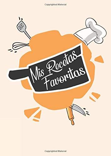 Mis Recetas Favoritas: Libro De Recetas en blanco para crear tus propios platos | libro recetas freidora sin aceite | libreta recetas cocina en blanco ... para recetas de cocina | '130 páginas' |