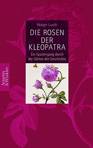 Die Rosen der Kleopatra: Ein Spaziergang durch die Gärten der Geschichte (Artemis & Winkler Sachbuch)