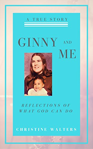 Book: Ginny and Me - Reflections of What God Can Do - Inspirational Memoir (2nd Edition) by Christine Walters