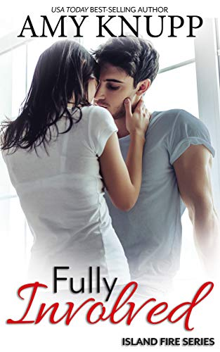 Fully Involved: A Single Dad Firefighter Romance (Island Fire Book 3)