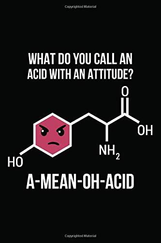 What Do You Call An Acid With An Attitude: Organisches Chemie Lab Notizbuch Heft Für Studenten Oder Lehrer | 6X9 Zoll (A5) Mit 120 Linierten Seiten, Softcover Mit Matt.