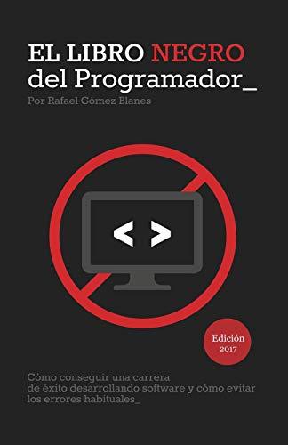 El Libro Negro del Programador: Cómo conseguir una carrera de éxito desarrollando software y cómo evitar los errores habituales
