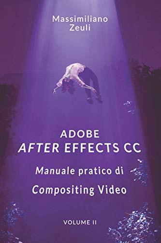 Adobe After Effects CC - Manuale pratico di Compositing Video (Volume 2): Interno in Bianco e Nero