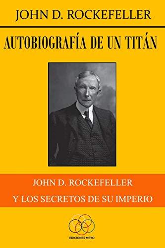 Autobiografía de un titán: John D. Rockefeller y los secretos de su imperio