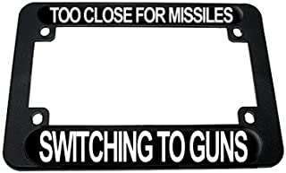 Graphics and More Too Close for Missiles - Switching to Guns Motorcycle License Plate Frame