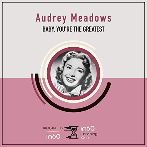 Audrey Meadows: Baby, You're the Greatest                   By:                                                                                                                                 in60Learning                               Narrated by:                                                                                                                                 Janelle Bigham                      Length: 1 hr and 11 mins     Not rated yet     Overall 0.0