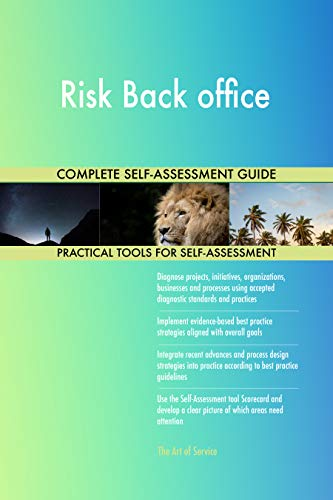 Risk Back office All-Inclusive Self-Assessment - More than 700 Success Criteria, Instant Visual Insights, Comprehensive Spreadsheet Dashboard, Auto-Prioritized for Quick Results