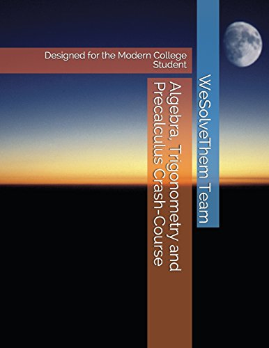 Compare Textbook Prices for Algebra, Trigonometry and Precalculus Crash-Course: Designed for the Modern College Student Crash Courses for STEM Majors  ISBN 9781521913529 by Team, WeSolveThem