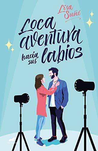 Loca aventura hacia sus labios (Vergara Romántica)