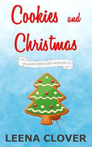 Cookies and Christmas: A Cozy Murder Mystery (Pelican Cove Cozy Mystery Series Book 12) by [Leena Clover]