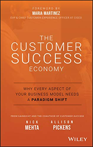 Compare Textbook Prices for The Customer Success Economy: Why Every Aspect of Your Business Model Needs A Paradigm Shift 1 Edition ISBN 9781119572763 by Mehta, Nick,Pickens, Allison,Martinez, Maria