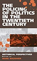 The Policing of Politics in the Twentieth Century: Historical Perspectives