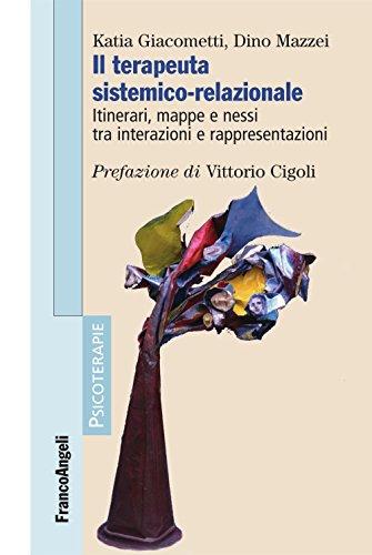 Il terapeuta sistemico-relazionale. Itinerari, mappe e nessi tra interazioni e rappresentazioni (Psicoterapie Vol. 179) (Italian Edition) 🔥
