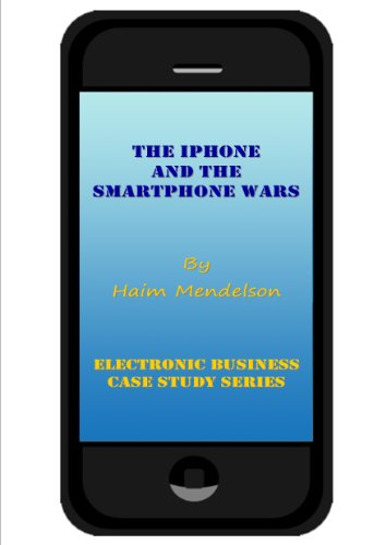 The iPhone and the Smartphone Wars (Electronic Business Case Study ...