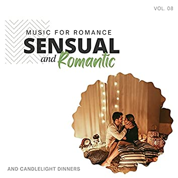 Sensual And Romantic - Music For Romance And Candlelight Dinners, Vol. 08