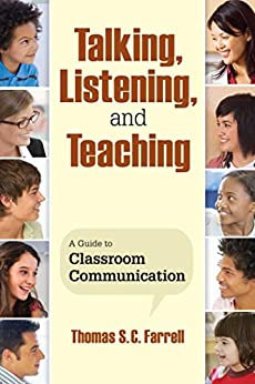 Talking, Listening, and Teaching: A Guide to Classroom Communication by [Thomas S. C. Farrell]