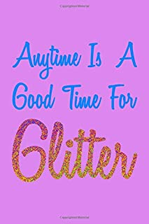 Anytime Is A Good Time For Glitter Colorful: Personal Goals Tracker Journal