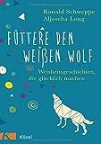 Füttere den weißen Wolf: Weisheitsgeschichten, die glücklich machen - Ronald Schweppe