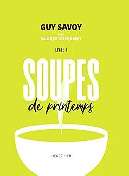 Soupes de printemps par [Guy Savoy, Alexis Voisenet, Laura Merle]