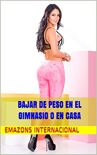 Bajar de Peso en el Gimnasio o en casa (Spanish Edition)