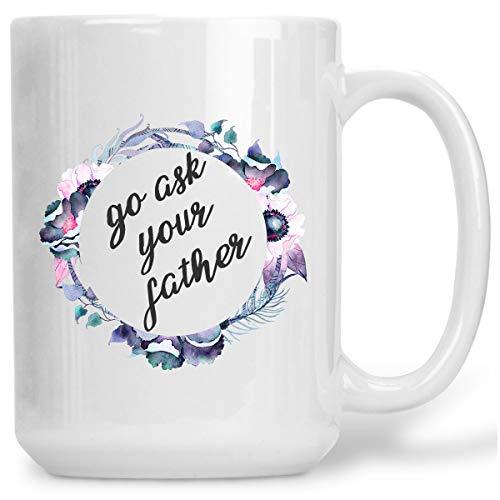 Thee mok, Ga Vraag Uw Vader Mok Moederdag Mok Cadeau voor Moeder Cadeau voor Haar Cadeau voor Vrouwen Mok voor Mok Mok voor Haar Bloemenmok Mok Ouder Mok 15Oz Grote Mok