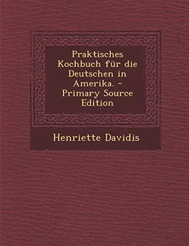 Praktisches Kochbuch Fur Die Deutschen in Amerika.