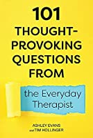 101 Thought-Provoking Questions from the Everyday Therapist