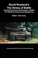 David Rowland's The Stress of Battle: Quantifying Human Performance in Battle for Historical Analysis and Wargaming