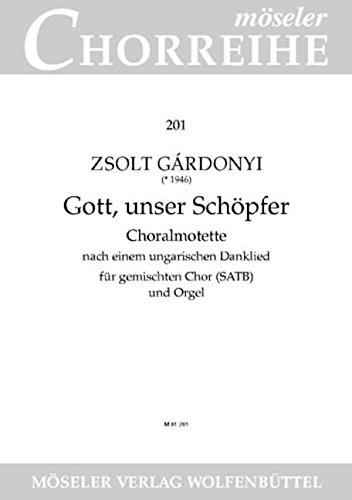 Gott, unser Schöpfer: Choralmotette nach einem ungarischen Danklied. gemischter Chor (SATB) und Orgel. Chorpartitur. (Möseler Chorreihe)