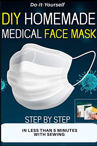DIY HOMEMADE MEDICAL FACE MASK: Reusable Face-Mask,Protective Medical Mask, Washable Mask,Step by step how to make medical face mask in less than 5 Minutes (English Edition)