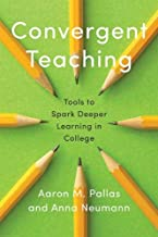 Convergent Teaching: Tools to Spark Deeper Learning in College (Reforming Higher Education: Innovation and the Public Good)