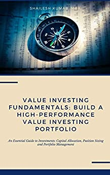 Value Investing Fundamentals: Build a High-Performance Value Investing Portfolio: An Essential Guide to Investments: Capital Allocation, Position Sizing and Portfolio Management by [Shailesh Kumar]