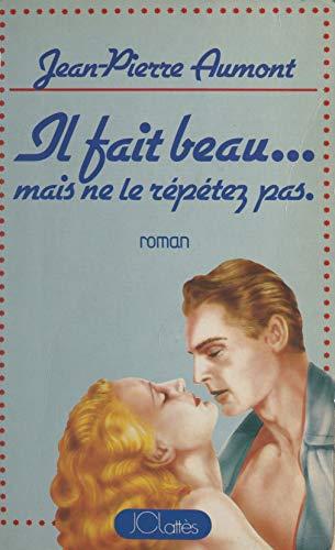 Il fait beau... mais ne le répétez pas (French Edition)