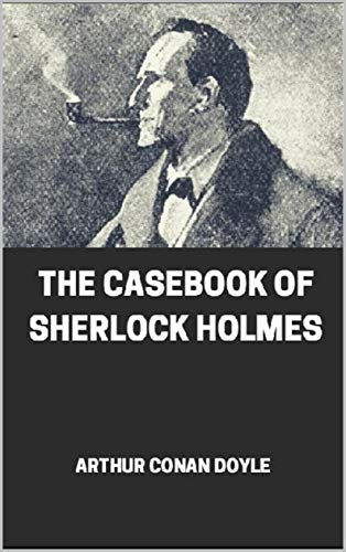 The Casebook of Sherlock Holmes illustrated (English Edition)