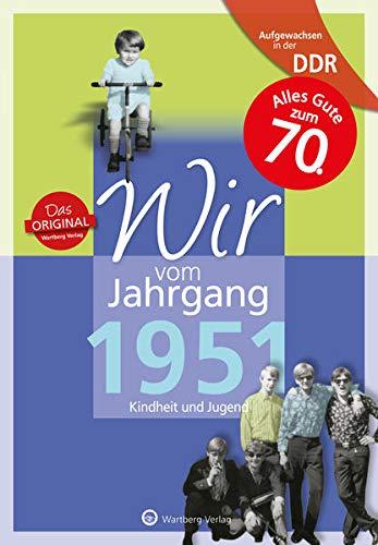 Aufgewachsen in der DDR - Wir vom Jahrgang 1951: Kindheit und Jugend: 70. Geburtstag